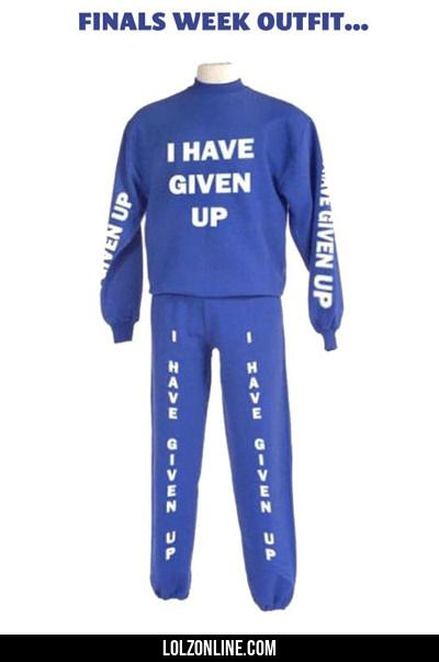 Finals Week Outfit: I Have Given Up...#funny #lol #lolzonline