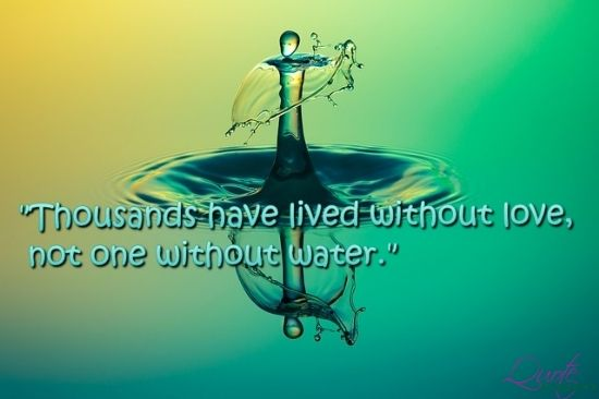 Thousand have Lived without Love but Not Without Water. #Quoteacademy