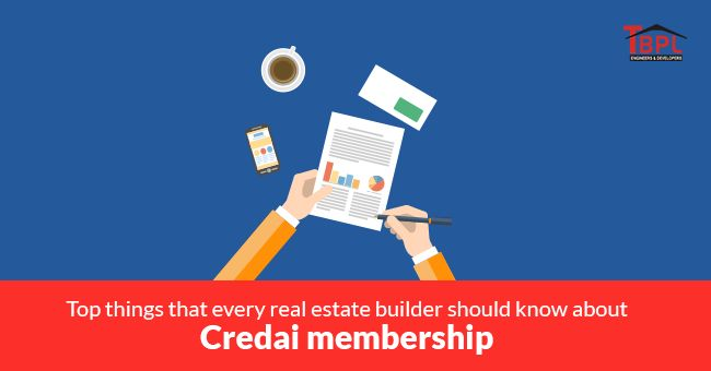 Top things that Every Real Estate Builder Should Know About Credai Membership