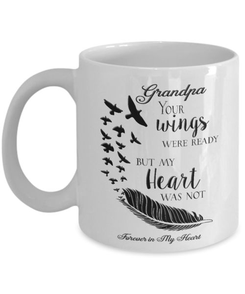 Memorial Gifts Grandpa Your Wings Were Ready But My Heart Was Not Forever In My Heart Bereavement Remembrance Gift Coffee mug We create fun coffee mugs that are sure to please the recipient. Tired of boring gifts that don't last? Give a gift that will amuse them for years!A GIFT THEY WILL ADORE - Give them a mug to sho