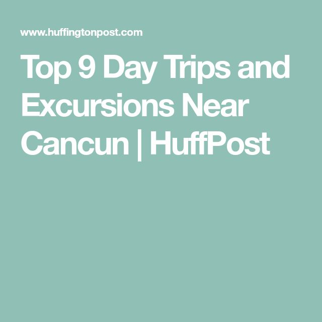 Top 9 Day Trips and Excursions Near Cancun | HuffPost