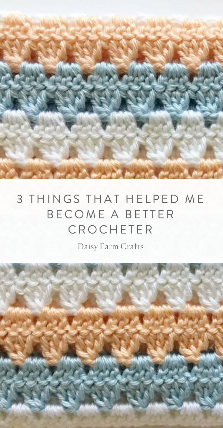 3 Things That Helped Me Become A Better Crocheter