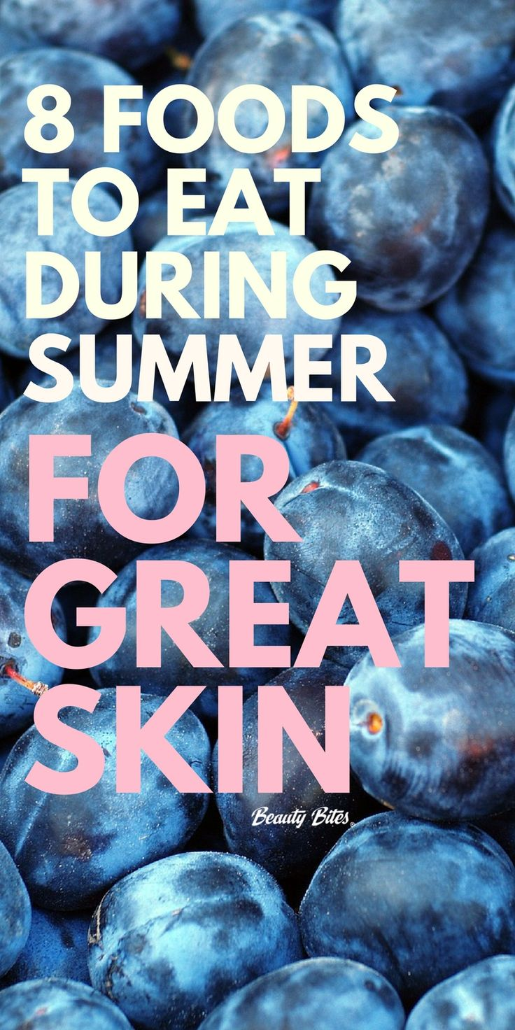 8 delicous summer food for better skin during summer, eat these foods to feel great and to look great