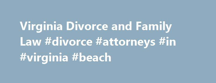 Virginia Divorce and Family Law #divorce #attorneys #in #virginia #beach http://phoenix.remmont.com/virginia-divorce-and-family-law-divorce-attorneys-in-virginia-beach/  # Virginia Divorce and Family Law Find out how to work out a separation agreement between you and your spouse. Looking for Virginia s rules on marriage, divorce, child custody, and child support? Want to find Virginia s state court forms and instructions and local court websites? Here s where to start. For a wide range of…