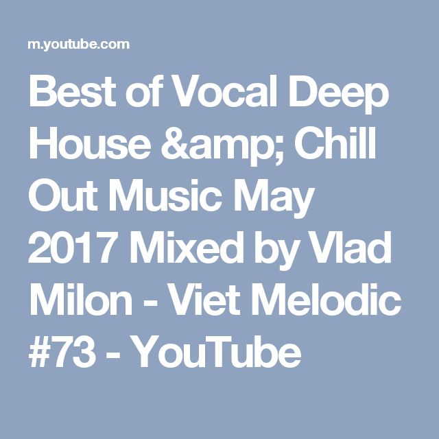 Best of Vocal Deep House & Chill Out Music May 2017 Mixed by Vlad Milon - Viet Melodic #73 - YouTube
