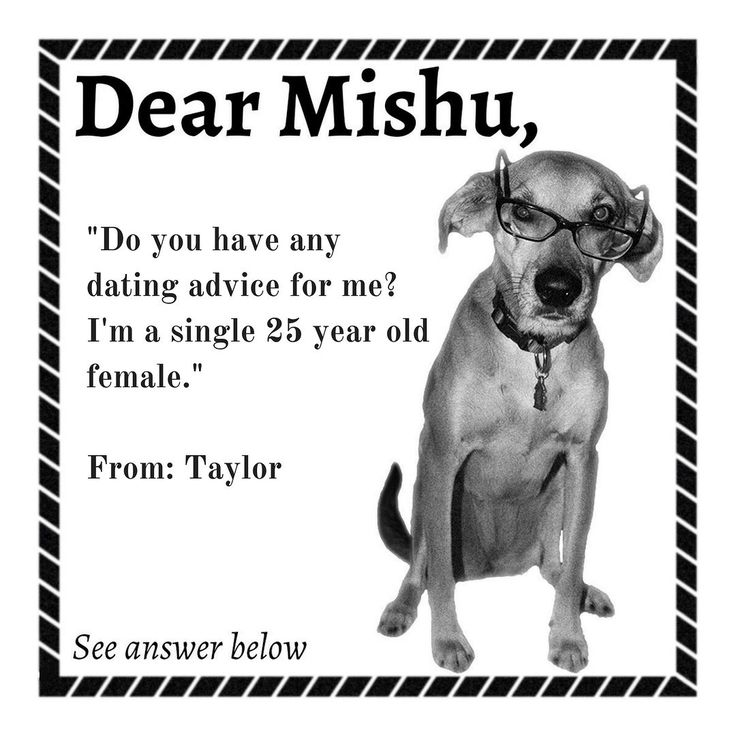Dear Taylor:  I don't really date but I do get a lot of attention -- and you KNOW I'm not worrying about what people think of me... I suggest just be real and be yourself because that's what people like best.  #DearMishu  #Be Yourself #love #dating  http://bit.ly/2oqeKMX