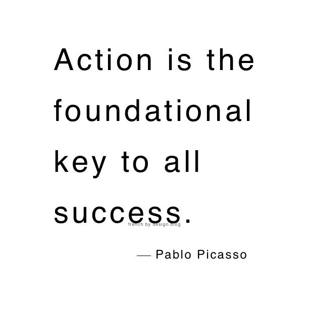 Action is the key to all success. Pablo Picasso