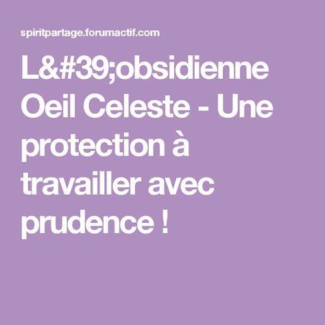 L'obsidienne Oeil Celeste - Une protection à travailler avec prudence !