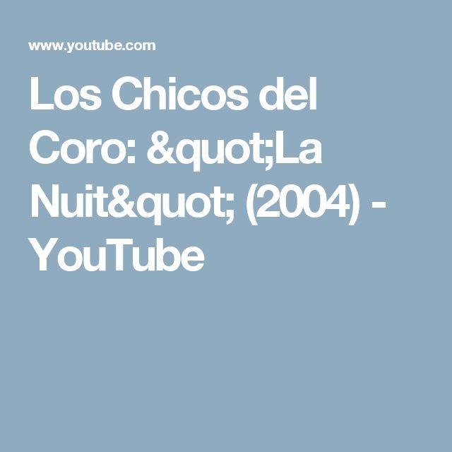 """Los Chicos del Coro: """"La Nuit"""" (2004) - YouTube"""