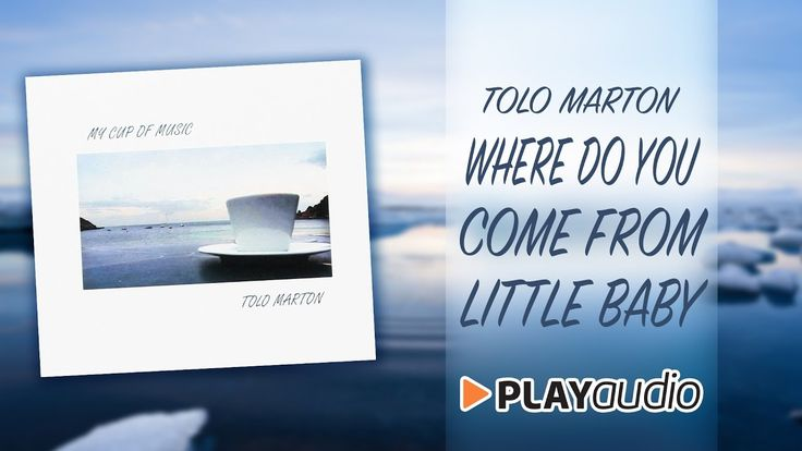 Where Do You Come From Little Baby - My Cup Of  Music - Tolo Marton - PL...