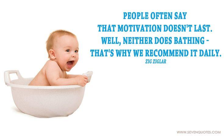 Monday Motivation: People often say that motivation doesn't last ...
