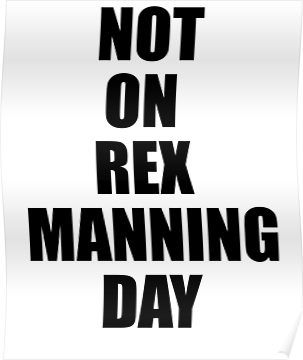 Not On Rex Manning Day