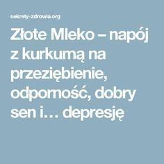 Złote Mleko – napój z kurkumą na przeziębienie, odporność, dobry sen i… depresję