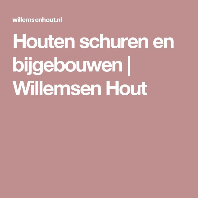 Houten schuren en bijgebouwen | Willemsen Hout