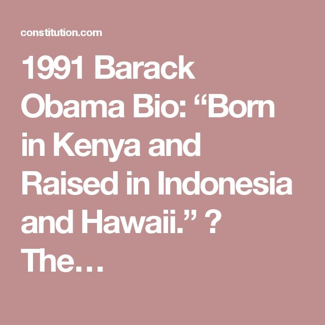 "1991 Barack Obama Bio: ""Born in Kenya and Raised in Indonesia and Hawaii."" ⋆ The…"
