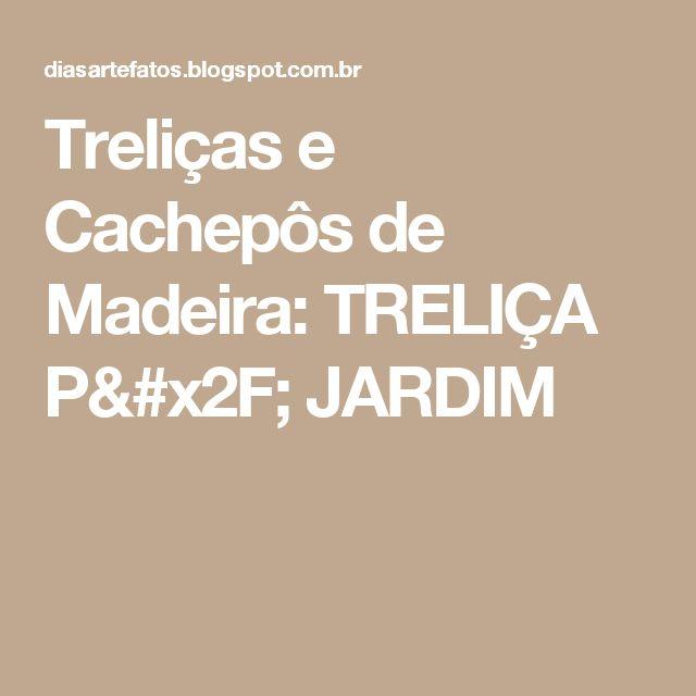 Treliças e Cachepôs de Madeira: TRELIÇA P/ JARDIM