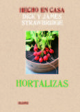 Hortalizas / Dick y James Strawbridge. Blume, 2013