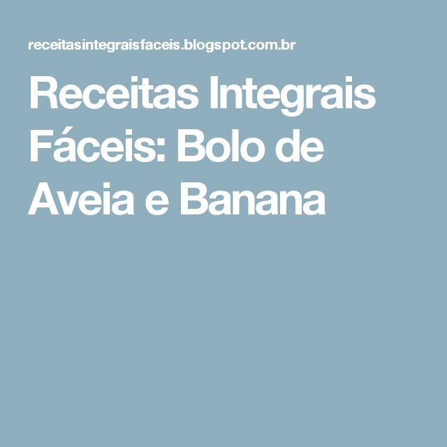Receitas Integrais Fáceis: Bolo de Aveia e Banana