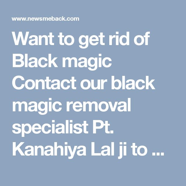 Want to get rid of Black magic Contact our black magic removal specialist Pt. Kanahiya Lal ji to solve your Problems with the help of black magic.Contact +91-81464-16478 http://www.no1vashikaran.com/black-magic-removal-specialist.php  #BlackMagicRemovalSpecialist #BlackMagicRemovalSpecialistastrologer #BlackMagicRemovalSpecialistinIndia #BlackMagicSolutionSpecialist