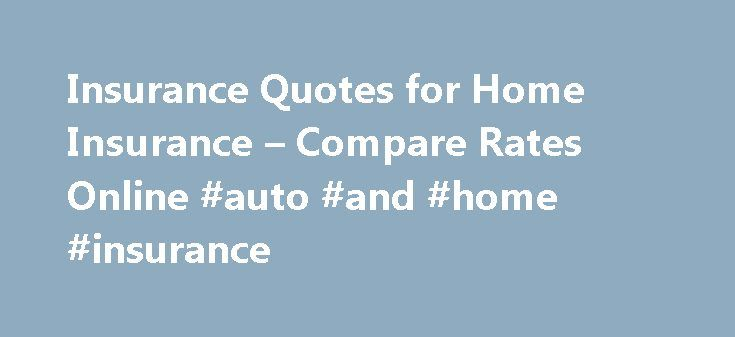 Insurance Quotes for Home Insurance – Compare Rates Online #auto #and #home #insurance http://insurance.remmont.com/insurance-quotes-for-home-insurance-compare-rates-online-auto-and-home-insurance/  #home insurance quotes # Home Insurance Your comprehensive guide Unless you work in the insurance industry, you probably have a lot of questions about buying your first home policy. Understanding more about your options and how insurance companies operate should help you get the best possible…