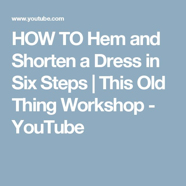 HOW TO Hem and Shorten a Dress in Six Steps | This Old Thing Workshop - YouTube