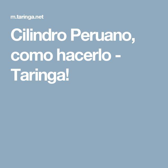 Cilindro Peruano, como hacerlo - Taringa!