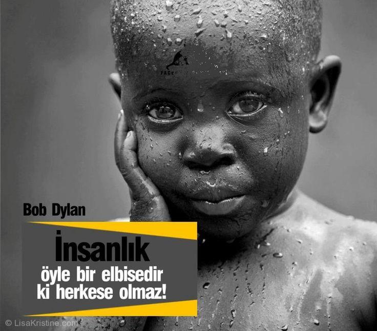 İnsanlık öyle bir elbisedir ki, herkese olmaz!   - Bob Dylan