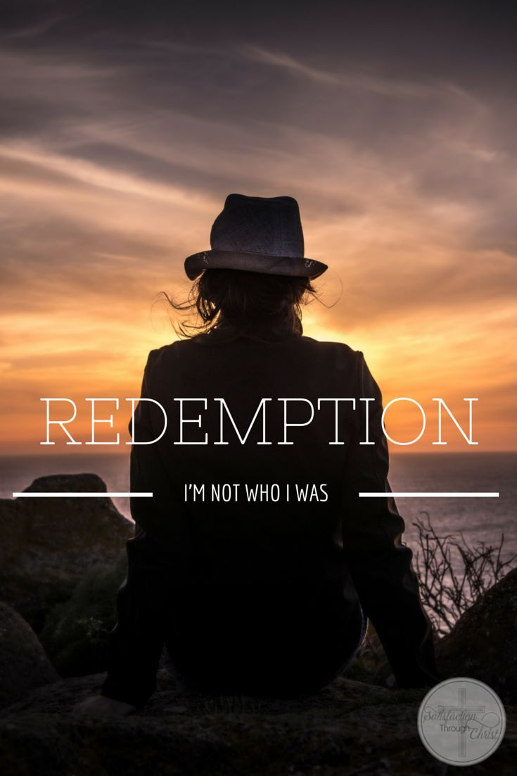 Redemption: I'm Not Who I Was | Satisfaction Through Christ