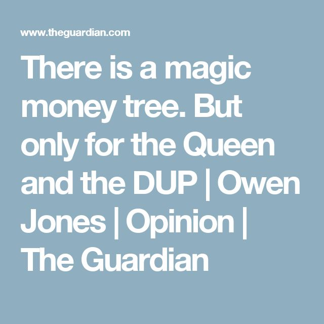 There is a magic money tree. But only for the Queen and the DUP | Owen Jones | Opinion | The Guardian
