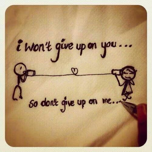 I won't give up on you...