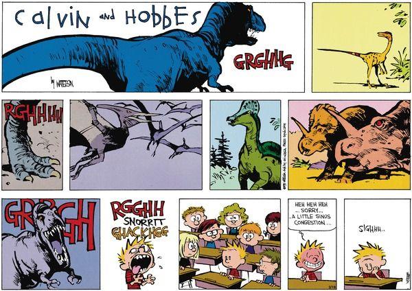 Calvin and Hobbes, DINOSAURS! - GRRGH RGGHH SNORRTT GHACKHGG   Heh heh heh ...sorry... a little sinus congestion. Sighhh..