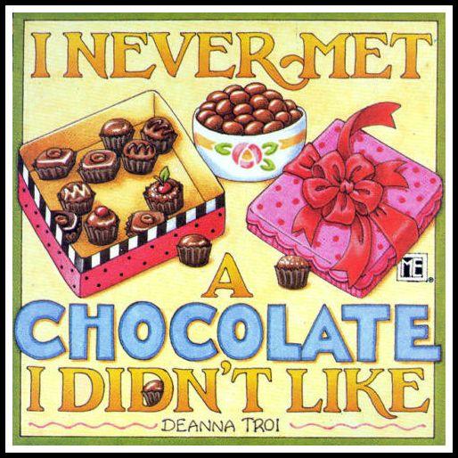I never met a chocolate I didn't like.