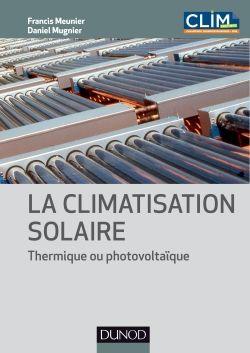 La climatisation solaire : thermique ou photovoltaïque / Meunier Francis / http://www.dunod.com/sciences-techniques/sciences-techniques-industrielles/genie-energetique/ouvrages-professionnels/la-climatisation-solaire