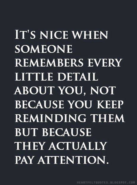 It's nice when someone remembers every little detail about you.