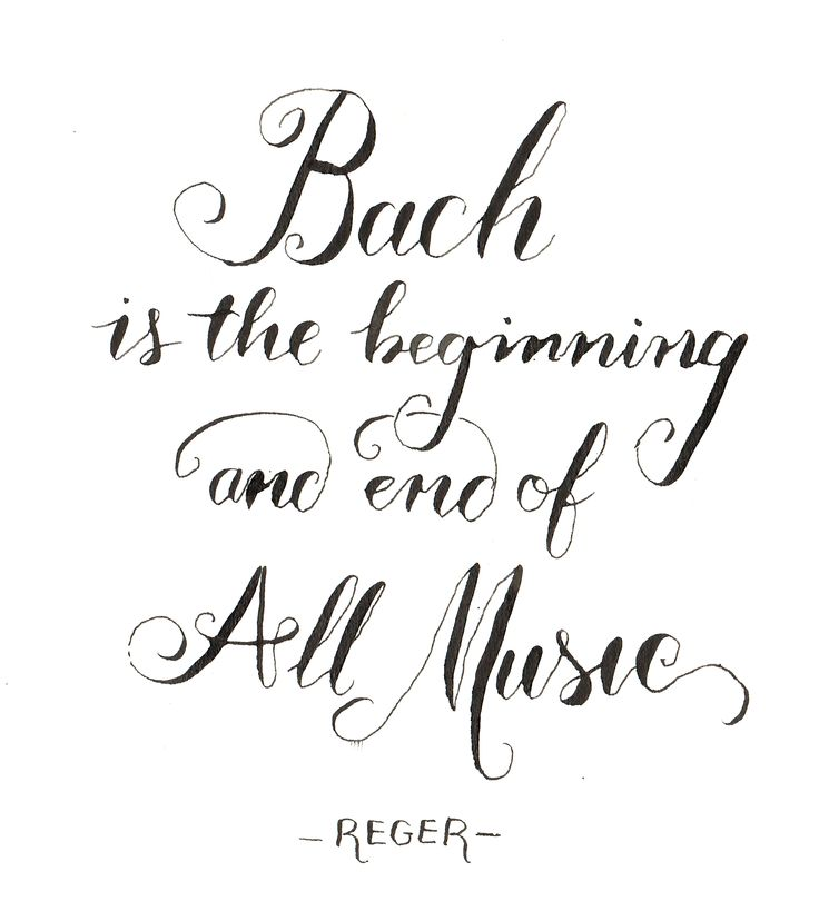 A Reger quote written with a dip pen and ink. Calligraphy. Bach is the beginning and end of all music.