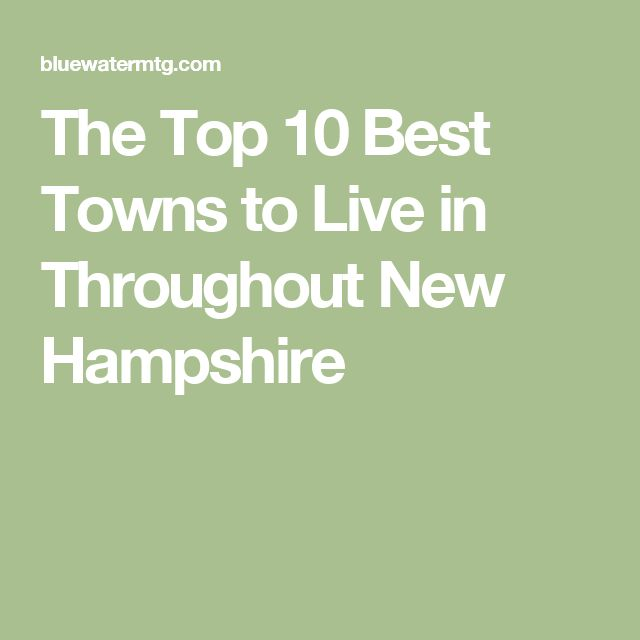 The Top 10 Best Towns to Live in Throughout New Hampshire