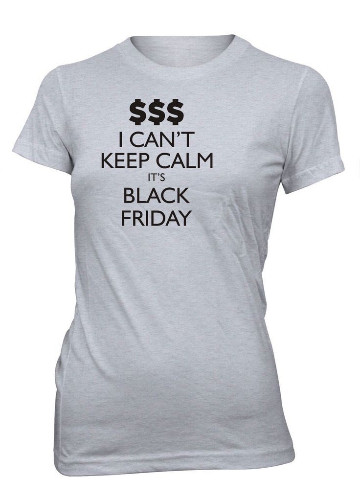 Junior's I Can't Keep Calm It's Black Friday Funny T-Shirt Shopping Deals Tee