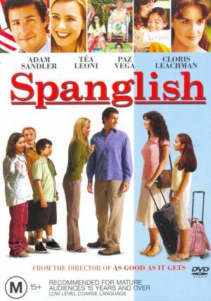 Spanglish.  Love and fidelity. Adam Sandler was awesome in this movie and proved he has more range than playing a goof ball.