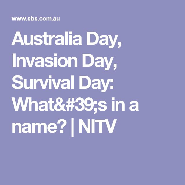 Australia Day, Invasion Day, Survival Day: What's in a name? | NITV