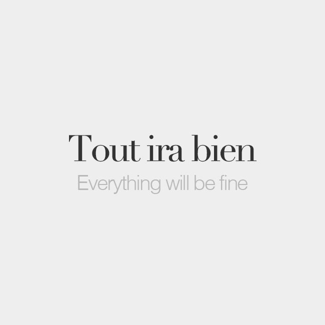 Tout ira bien | Everything will be fine | /tu i.ʁa bjɛ̃/