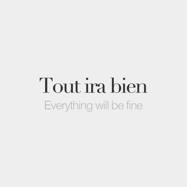Tout ira bien | Everything will be fine | /tu i.ʁa bjɛ̃/