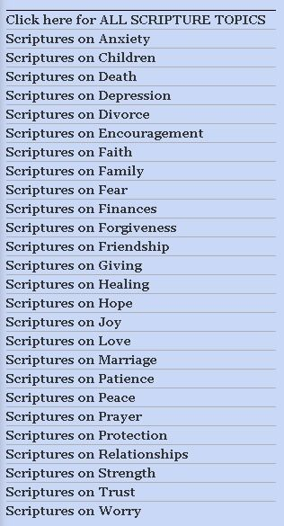 List of scripture topics. DdO:) MOST POPULAR RE-PINS - http://www.pinterest.com/DianaDeeOsborne/free-song-downloads-of-joy/ - FREE SONG DOWNLOADS OF JOY. Bible Topics Index for over 300 full free-to-hear (copyrighted) songs-downloadable music at http://dianadeeosbornesongs.com/Resources.php - a safe website for music ideas. Easily find Bible verses by topic at http://www.biblestudytools.com/topical-verses/ - Bible contains uplifting & encouraging scriptures for any situation.