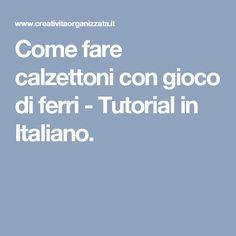 Come fare calzettoni con gioco di ferri - Tutorial in Italiano.