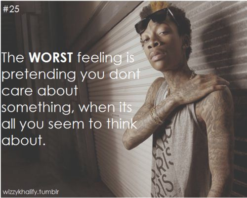 (Wiz Khalifa Quote) I don't usually listen to his music but I agree greatly with this quote.