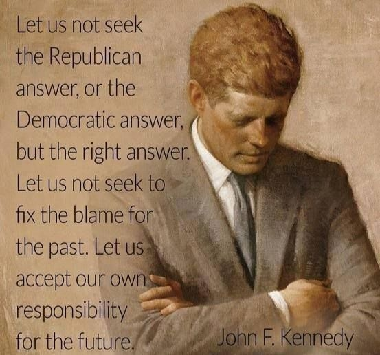 ~ John F. Kennedy .........I think our government needs to see this and reevaluate their recent behaviors.