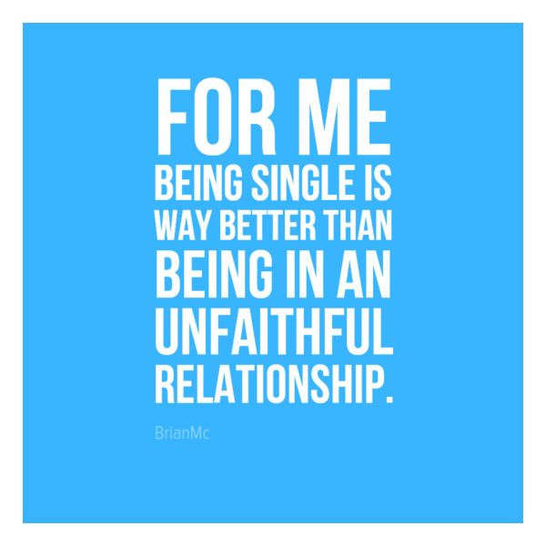 """""""For me being single is way better than being in an unfaithful relationship"""", #unfaithful quote, #quote"""