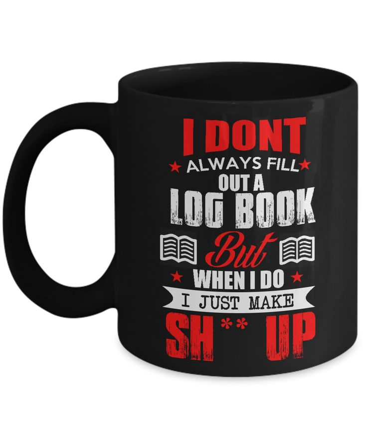 * JUST RELEASED * I Don't Always Fill Out A Log Book Limited Time Only This item is NOT available in stores. Guaranteed safe checkout: PAYPAL | VISA | MASTERCARD Click BUY IT NOW To Order Yours! (Prin