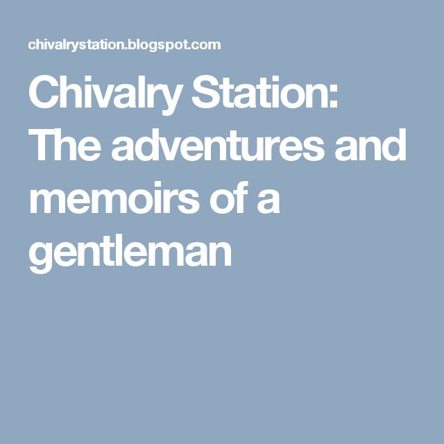 Chivalry Station: The adventures and memoirs of a gentleman
