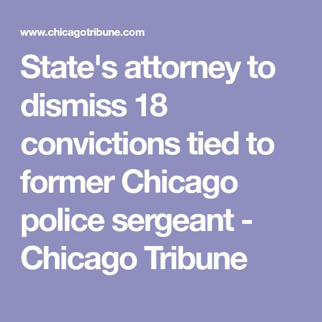 State's attorney to dismiss 18 convictions tied to former Chicago police sergeant - Chicago Tribune