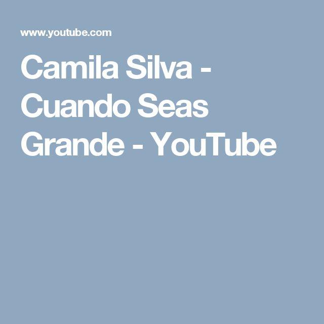 Camila Silva - Cuando Seas Grande - YouTube